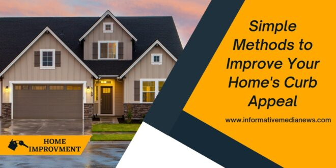 Simple Methods to Improve Your Home's Curb Appeal